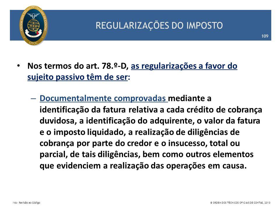 REGULARIZAÇÕES DO IMPOSTO Nos termos do art. 78.º-D, as regularizações a favor do sujeito passivo têm de ser: – Documentalmente comprovadas mediante a