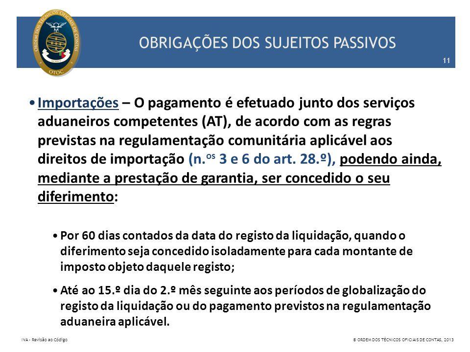 OBRIGAÇÕES DOS SUJEITOS PASSIVOS Importações – O pagamento é efetuado junto dos serviços aduaneiros competentes (AT), de acordo com as regras prevista