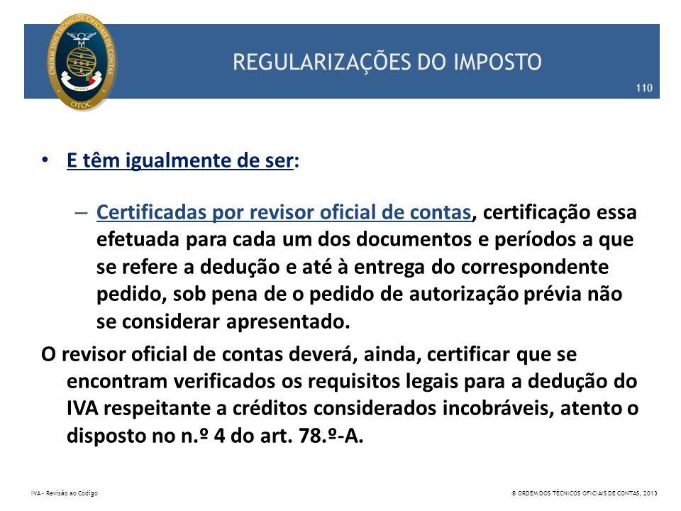 REGULARIZAÇÕES DO IMPOSTO E têm igualmente de ser: – Certificadas por revisor oficial de contas, certificação essa efetuada para cada um dos documento