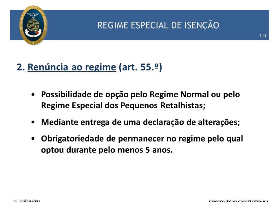 REGIME ESPECIAL DE ISENÇÃO 2. Renúncia ao regime (art. 55.º) Possibilidade de opção pelo Regime Normal ou pelo Regime Especial dos Pequenos Retalhista