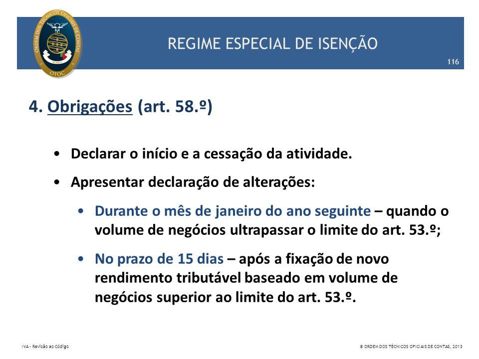 REGIME ESPECIAL DE ISENÇÃO 4. Obrigações (art. 58.º) Declarar o início e a cessação da atividade. Apresentar declaração de alterações: Durante o mês d