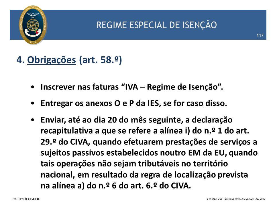 REGIME ESPECIAL DE ISENÇÃO 4. Obrigações (art. 58.º) Inscrever nas faturas IVA – Regime de Isenção. Entregar os anexos O e P da IES, se for caso disso