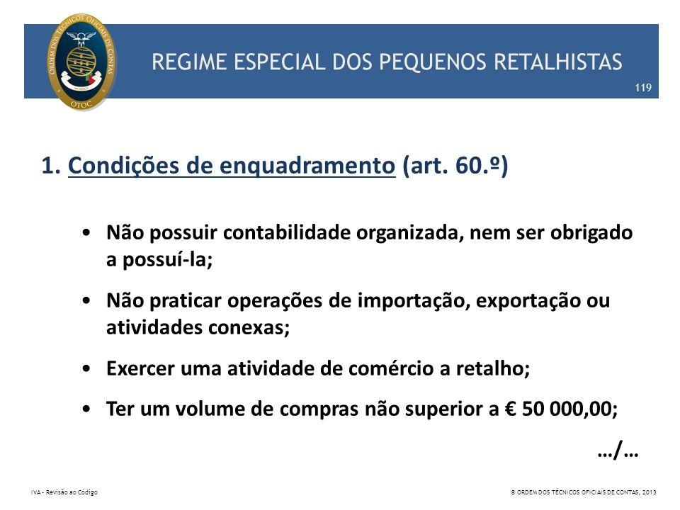 REGIME ESPECIAL DOS PEQUENOS RETALHISTAS 1.Condições de enquadramento (art. 60.º) Não possuir contabilidade organizada, nem ser obrigado a possuí-la;