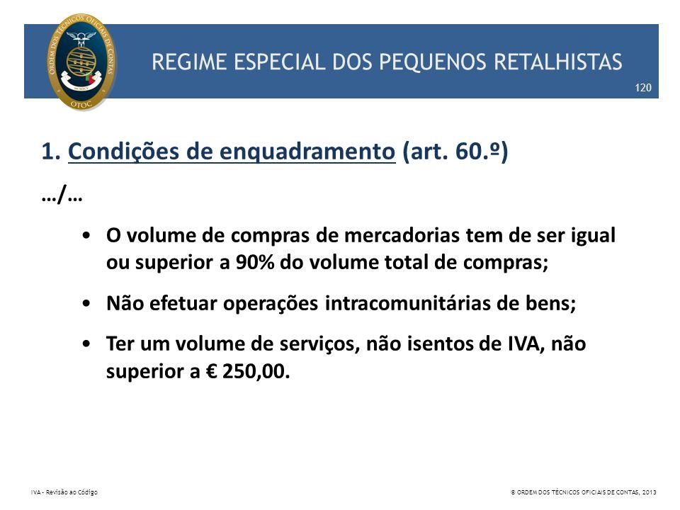 REGIME ESPECIAL DOS PEQUENOS RETALHISTAS 1.Condições de enquadramento (art. 60.º) …/… O volume de compras de mercadorias tem de ser igual ou superior