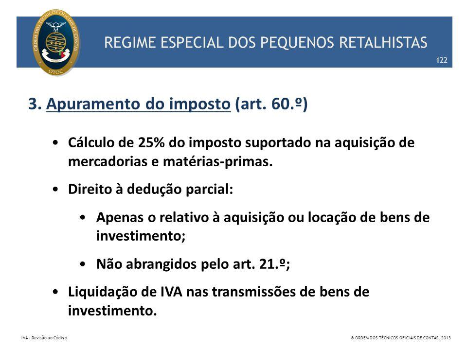 REGIME ESPECIAL DOS PEQUENOS RETALHISTAS 3. Apuramento do imposto (art. 60.º) Cálculo de 25% do imposto suportado na aquisição de mercadorias e matéri