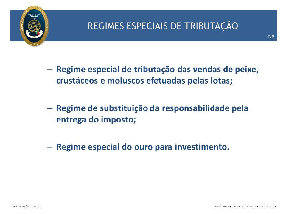 REGIMES ESPECIAIS DE TRIBUTAÇÃO – Regime especial de tributação das vendas de peixe, crustáceos e moluscos efetuadas pelas lotas; – Regime de substitu