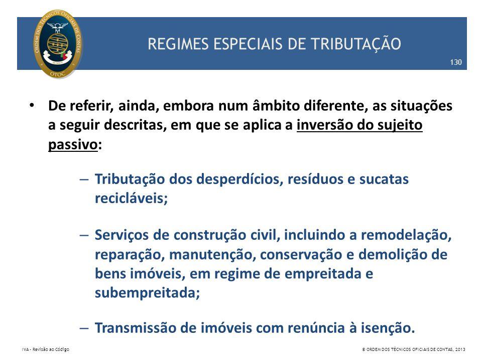 REGIMES ESPECIAIS DE TRIBUTAÇÃO De referir, ainda, embora num âmbito diferente, as situações a seguir descritas, em que se aplica a inversão do sujeit