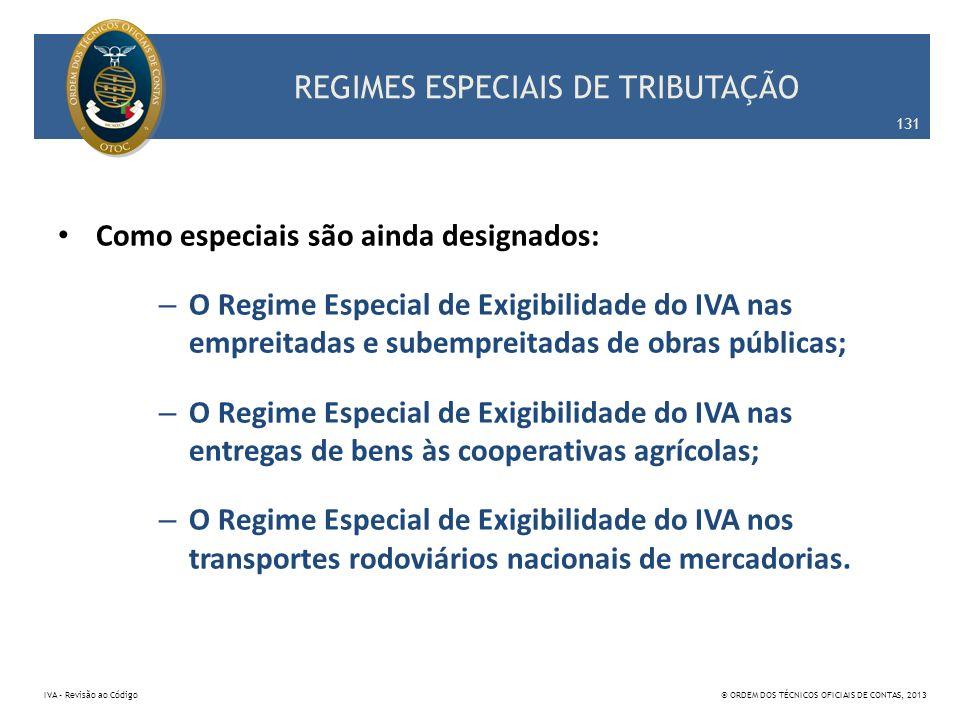 REGIMES ESPECIAIS DE TRIBUTAÇÃO Como especiais são ainda designados: – O Regime Especial de Exigibilidade do IVA nas empreitadas e subempreitadas de o