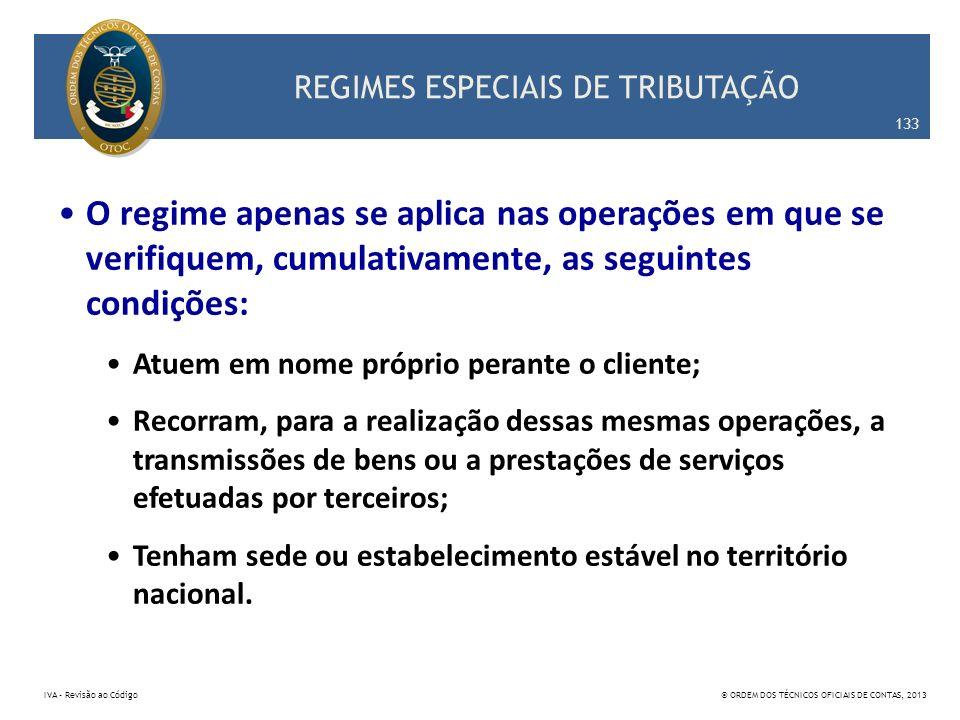 REGIMES ESPECIAIS DE TRIBUTAÇÃO O regime apenas se aplica nas operações em que se verifiquem, cumulativamente, as seguintes condições: Atuem em nome p
