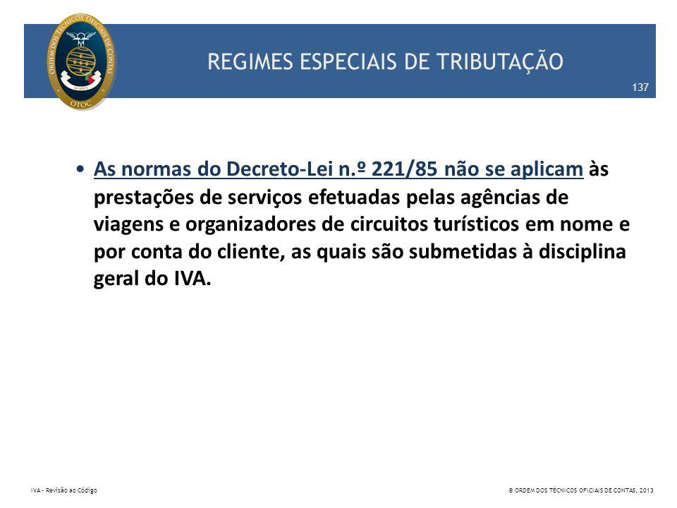 REGIMES ESPECIAIS DE TRIBUTAÇÃO As normas do Decreto-Lei n.º 221/85 não se aplicam às prestações de serviços efetuadas pelas agências de viagens e org