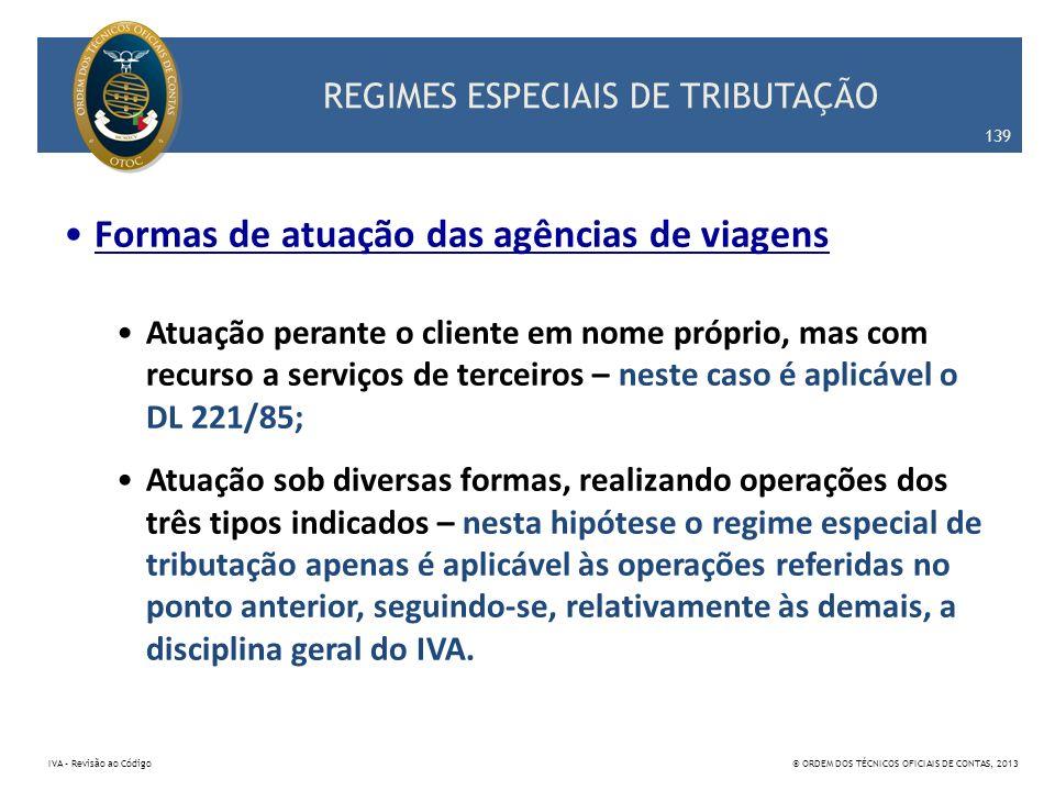 REGIMES ESPECIAIS DE TRIBUTAÇÃO Formas de atuação das agências de viagens Atuação perante o cliente em nome próprio, mas com recurso a serviços de ter