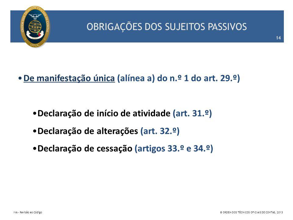 OBRIGAÇÕES DOS SUJEITOS PASSIVOS De manifestação única (alínea a) do n.º 1 do art. 29.º) Declaração de início de atividade (art. 31.º) Declaração de a