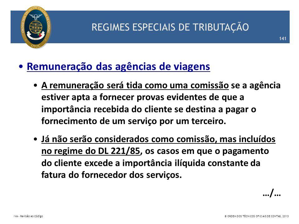 REGIMES ESPECIAIS DE TRIBUTAÇÃO Remuneração das agências de viagens A remuneração será tida como uma comissão se a agência estiver apta a fornecer pro