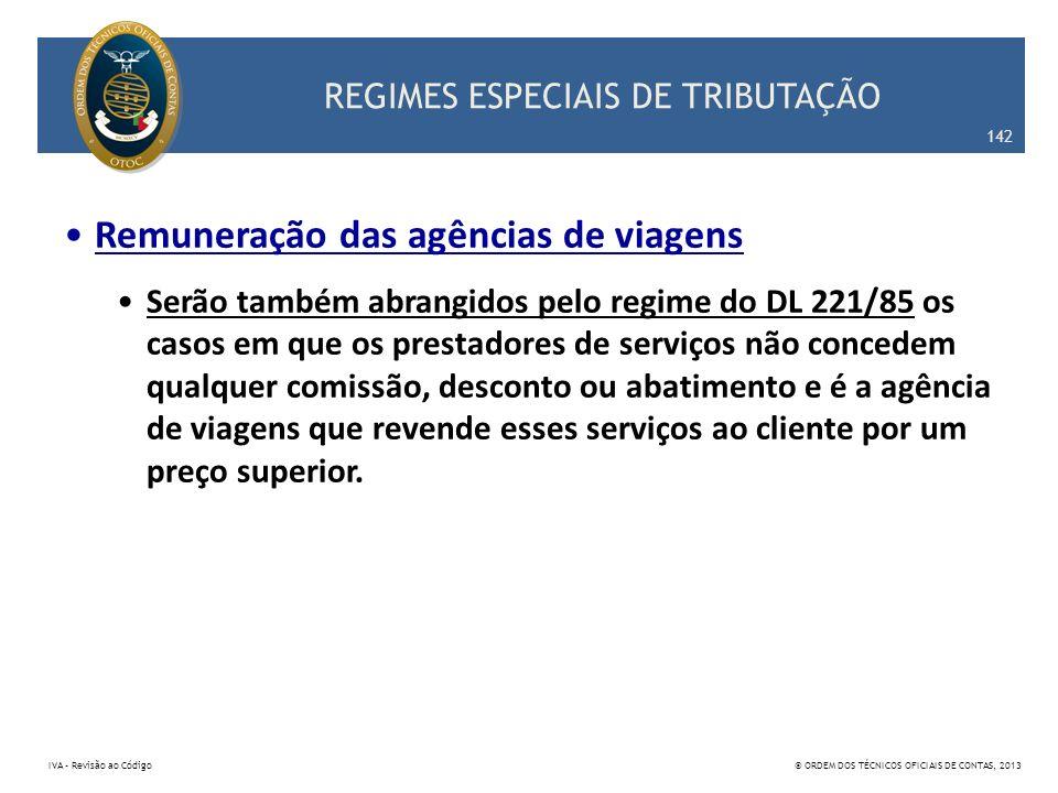 REGIMES ESPECIAIS DE TRIBUTAÇÃO Remuneração das agências de viagens Serão também abrangidos pelo regime do DL 221/85 os casos em que os prestadores de