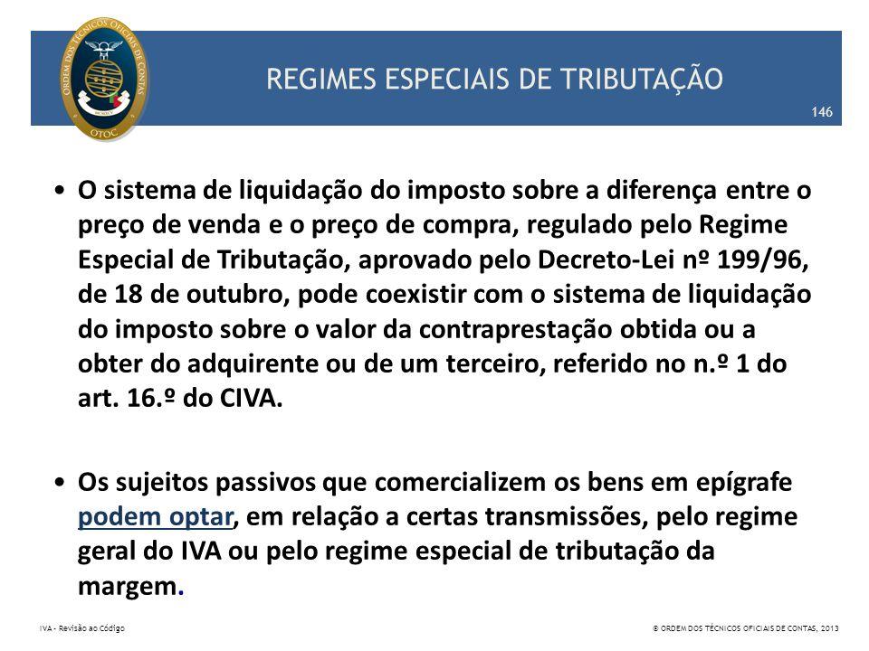 REGIMES ESPECIAIS DE TRIBUTAÇÃO O sistema de liquidação do imposto sobre a diferença entre o preço de venda e o preço de compra, regulado pelo Regime