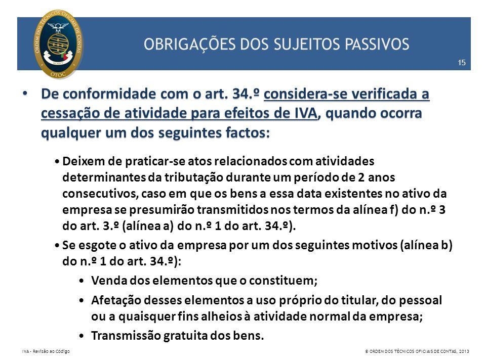 De conformidade com o art. 34.º considera-se verificada a cessação de atividade para efeitos de IVA, quando ocorra qualquer um dos seguintes factos: O