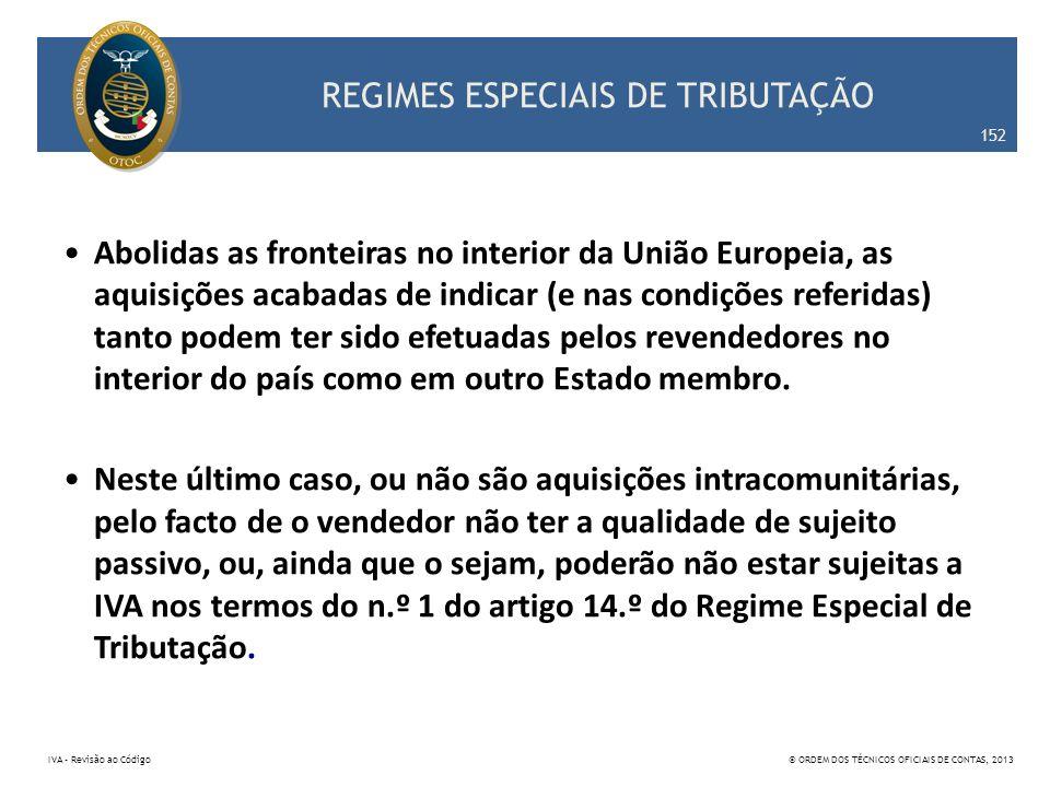 REGIMES ESPECIAIS DE TRIBUTAÇÃO Abolidas as fronteiras no interior da União Europeia, as aquisições acabadas de indicar (e nas condições referidas) ta