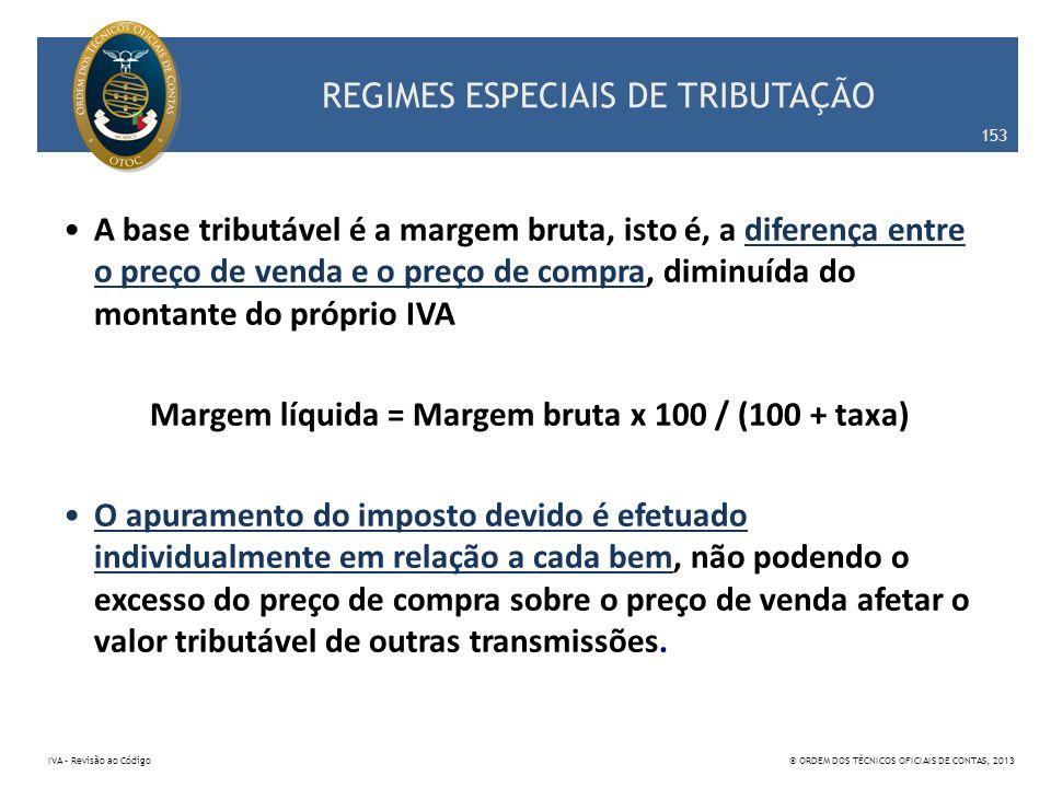 REGIMES ESPECIAIS DE TRIBUTAÇÃO A base tributável é a margem bruta, isto é, a diferença entre o preço de venda e o preço de compra, diminuída do monta