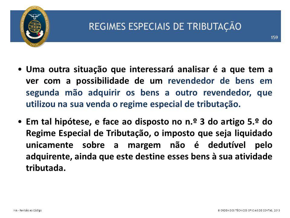 REGIMES ESPECIAIS DE TRIBUTAÇÃO Uma outra situação que interessará analisar é a que tem a ver com a possibilidade de um revendedor de bens em segunda