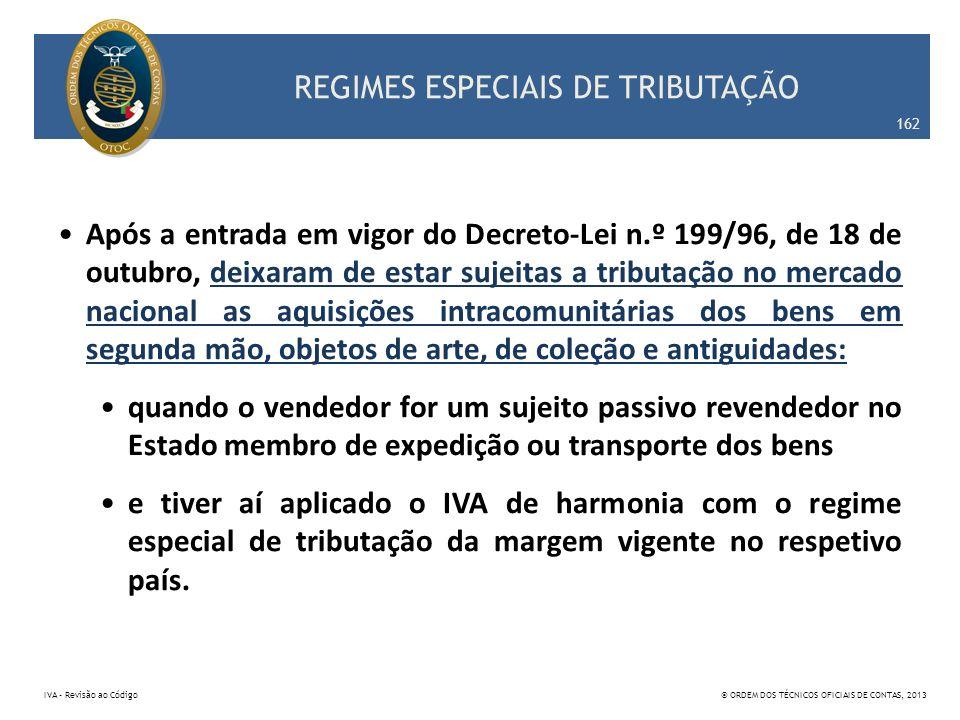 REGIMES ESPECIAIS DE TRIBUTAÇÃO Após a entrada em vigor do Decreto-Lei n.º 199/96, de 18 de outubro, deixaram de estar sujeitas a tributação no mercad