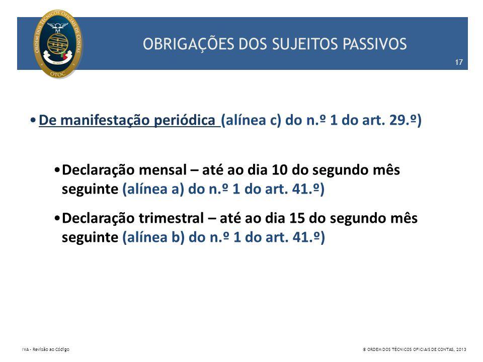 OBRIGAÇÕES DOS SUJEITOS PASSIVOS De manifestação periódica (alínea c) do n.º 1 do art. 29.º) Declaração mensal – até ao dia 10 do segundo mês seguinte