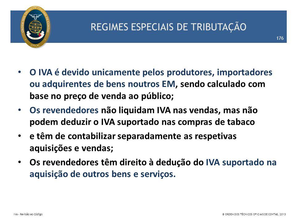 REGIMES ESPECIAIS DE TRIBUTAÇÃO O IVA é devido unicamente pelos produtores, importadores ou adquirentes de bens noutros EM, sendo calculado com base n