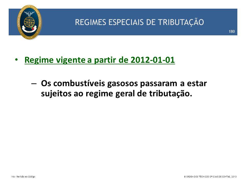 REGIMES ESPECIAIS DE TRIBUTAÇÃO Regime vigente a partir de 2012-01-01 – Os combustíveis gasosos passaram a estar sujeitos ao regime geral de tributaçã