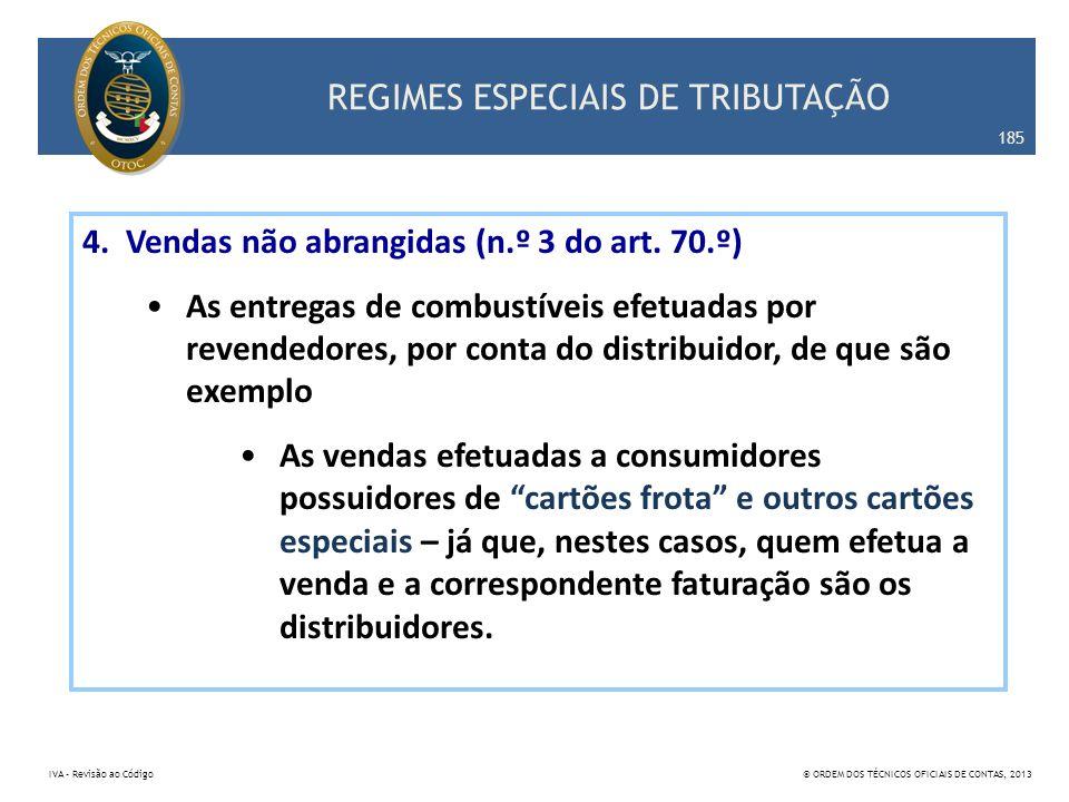 REGIMES ESPECIAIS DE TRIBUTAÇÃO 185 IVA – Revisão ao Código© ORDEM DOS TÉCNICOS OFICIAIS DE CONTAS, 2013 4. Vendas não abrangidas (n.º 3 do art. 70.º)