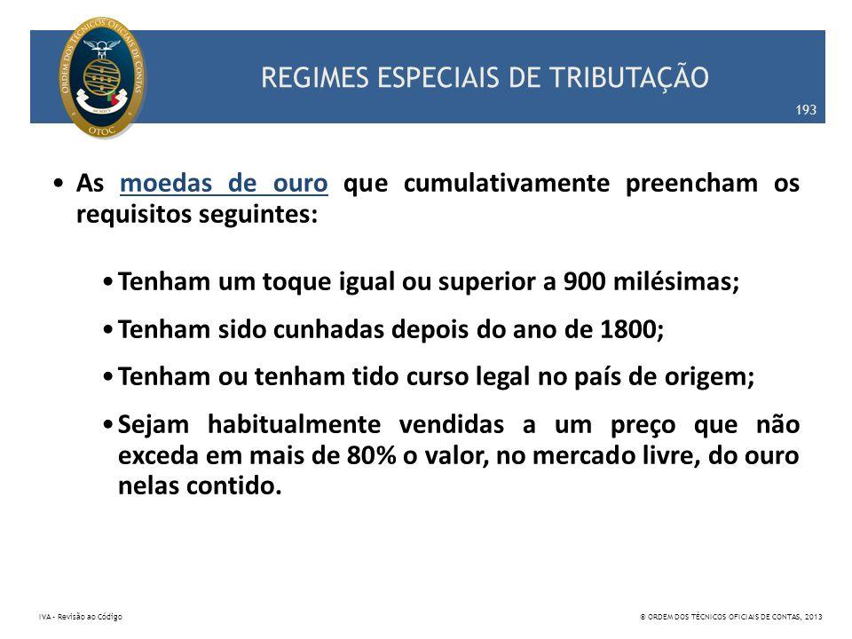 REGIMES ESPECIAIS DE TRIBUTAÇÃO As moedas de ouro que cumulativamente preencham os requisitos seguintes: Tenham um toque igual ou superior a 900 milés