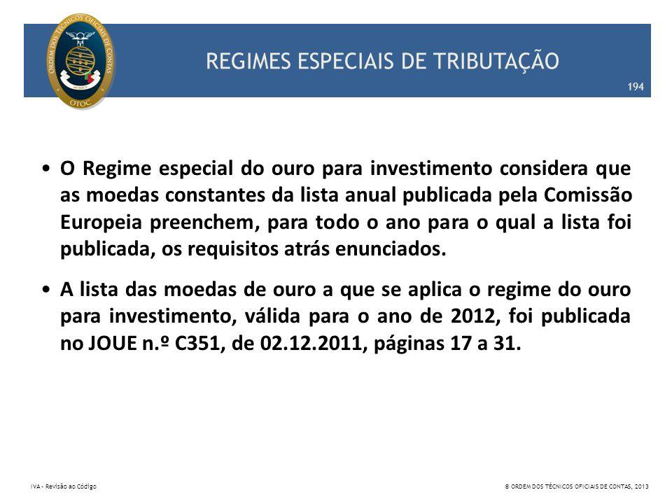 REGIMES ESPECIAIS DE TRIBUTAÇÃO O Regime especial do ouro para investimento considera que as moedas constantes da lista anual publicada pela Comissão