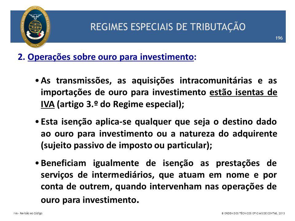 REGIMES ESPECIAIS DE TRIBUTAÇÃO 2. Operações sobre ouro para investimento: As transmissões, as aquisições intracomunitárias e as importações de ouro p