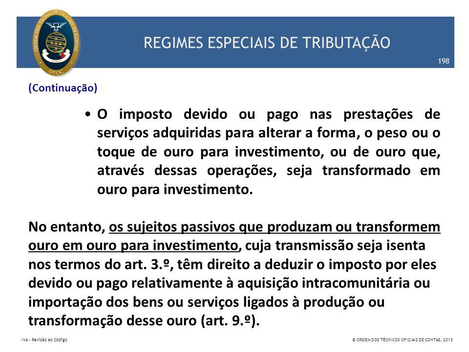 REGIMES ESPECIAIS DE TRIBUTAÇÃO (Continuação) O imposto devido ou pago nas prestações de serviços adquiridas para alterar a forma, o peso ou o toque d