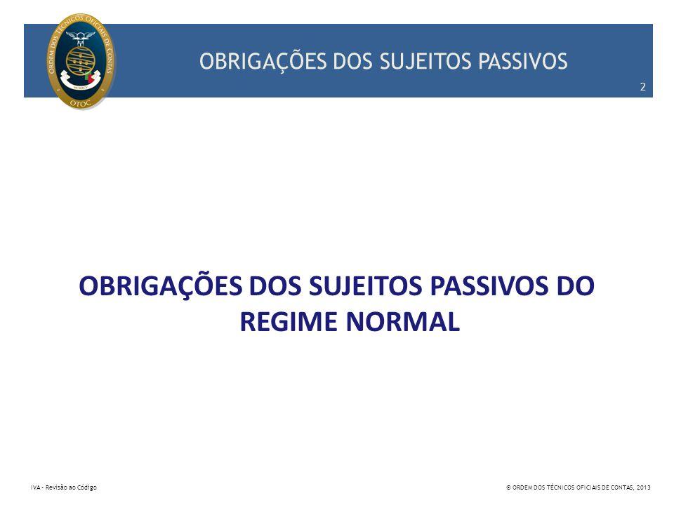 OBRIGAÇÕES DOS SUJEITOS PASSIVOS OBRIGAÇÕES DECLARATIVAS 13 IVA – Revisão ao Código© ORDEM DOS TÉCNICOS OFICIAIS DE CONTAS, 2013