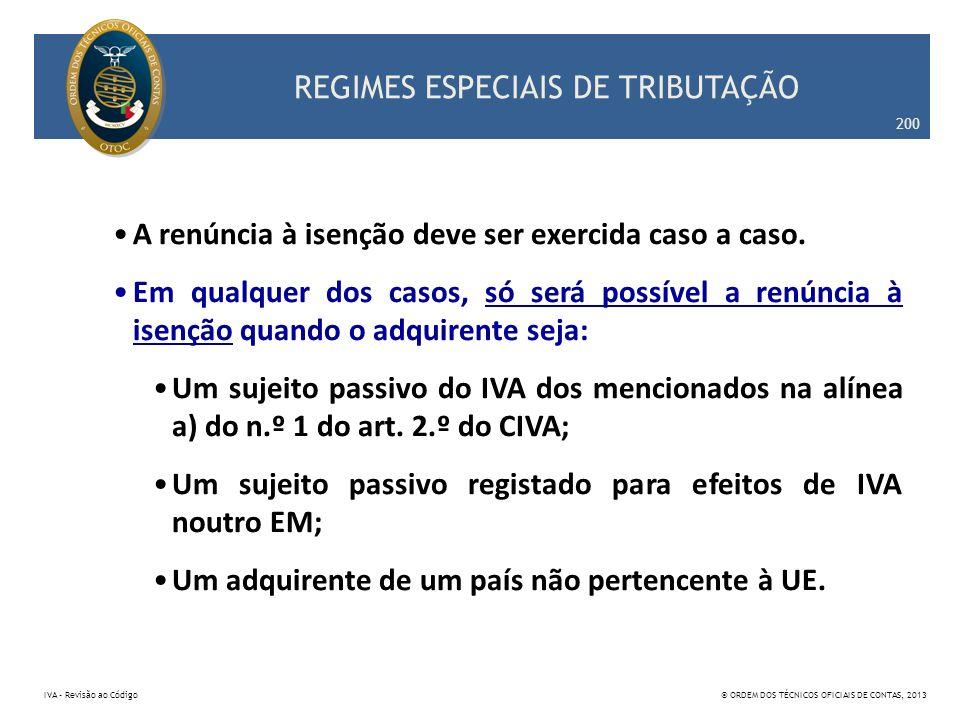 REGIMES ESPECIAIS DE TRIBUTAÇÃO A renúncia à isenção deve ser exercida caso a caso. Em qualquer dos casos, só será possível a renúncia à isenção quand