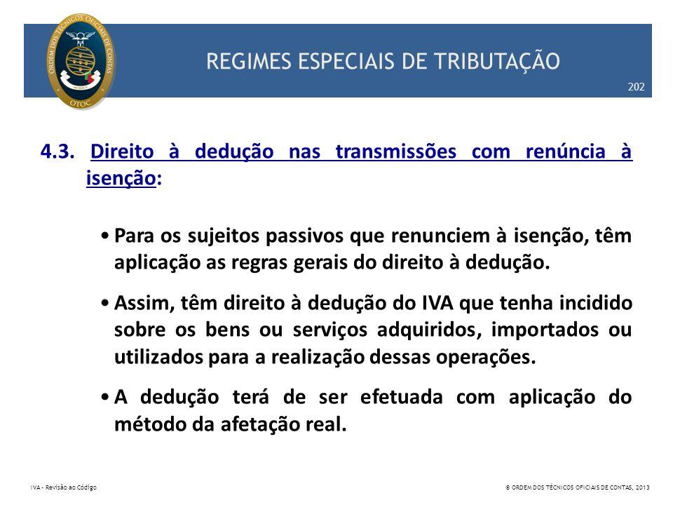 REGIMES ESPECIAIS DE TRIBUTAÇÃO 4.3. Direito à dedução nas transmissões com renúncia à isenção: Para os sujeitos passivos que renunciem à isenção, têm