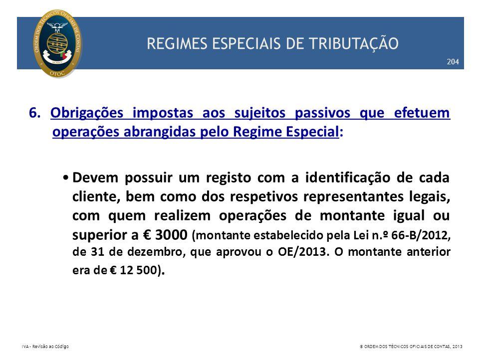 REGIMES ESPECIAIS DE TRIBUTAÇÃO 6. Obrigações impostas aos sujeitos passivos que efetuem operações abrangidas pelo Regime Especial: Devem possuir um r