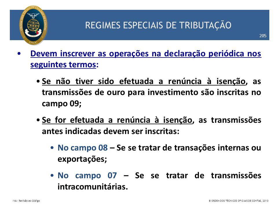 REGIMES ESPECIAIS DE TRIBUTAÇÃO Devem inscrever as operações na declaração periódica nos seguintes termos: Se não tiver sido efetuada a renúncia à ise