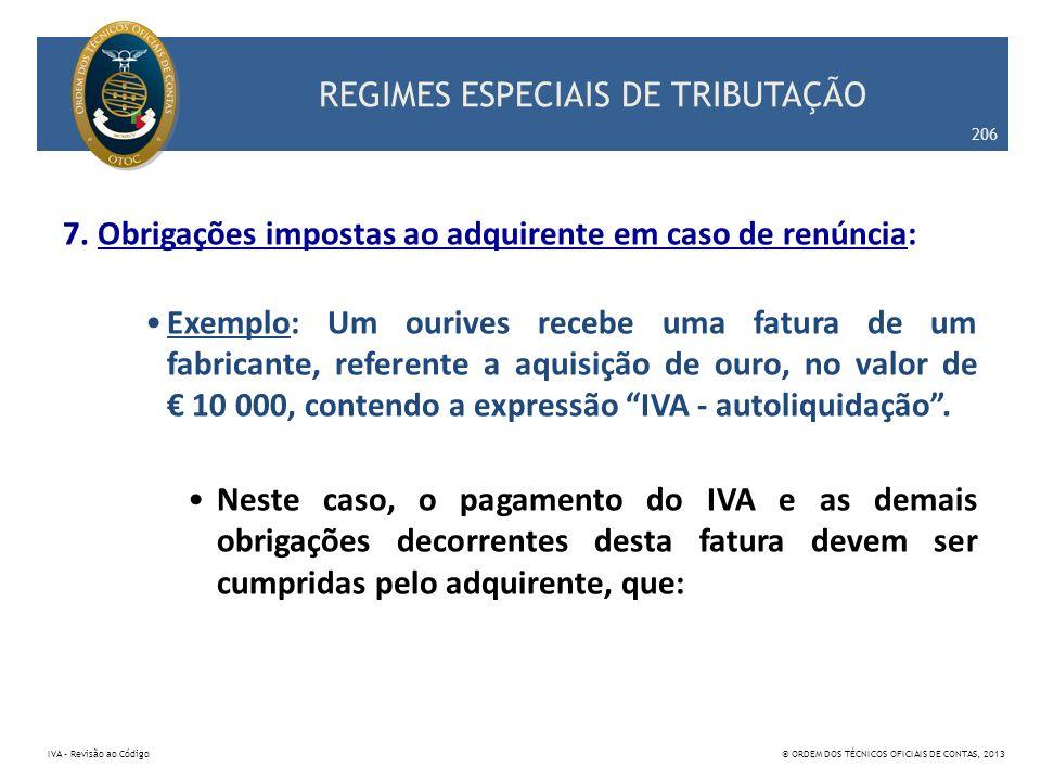 REGIMES ESPECIAIS DE TRIBUTAÇÃO 7. Obrigações impostas ao adquirente em caso de renúncia: Exemplo: Um ourives recebe uma fatura de um fabricante, refe