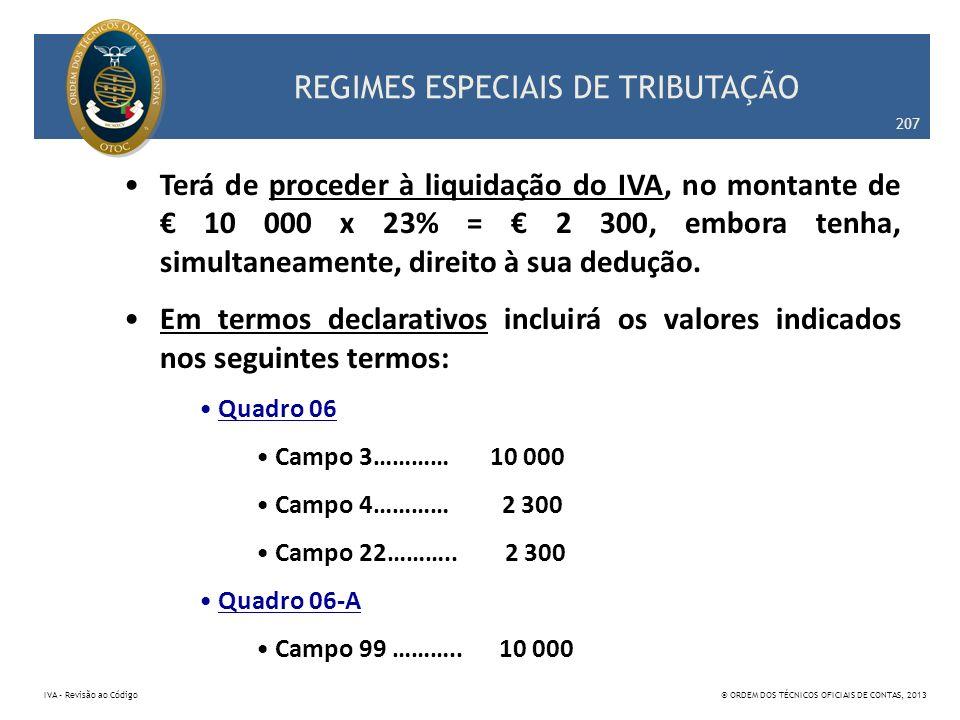 REGIMES ESPECIAIS DE TRIBUTAÇÃO Terá de proceder à liquidação do IVA, no montante de 10 000 x 23% = 2 300, embora tenha, simultaneamente, direito à su