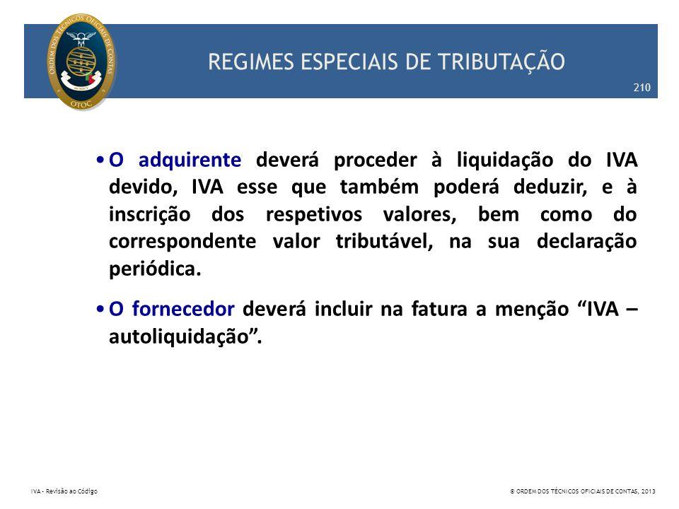 REGIMES ESPECIAIS DE TRIBUTAÇÃO O adquirente deverá proceder à liquidação do IVA devido, IVA esse que também poderá deduzir, e à inscrição dos respeti