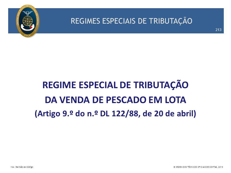 REGIMES ESPECIAIS DE TRIBUTAÇÃO REGIME ESPECIAL DE TRIBUTAÇÃO DA VENDA DE PESCADO EM LOTA (Artigo 9.º do n.º DL 122/88, de 20 de abril) 213 IVA – Revi