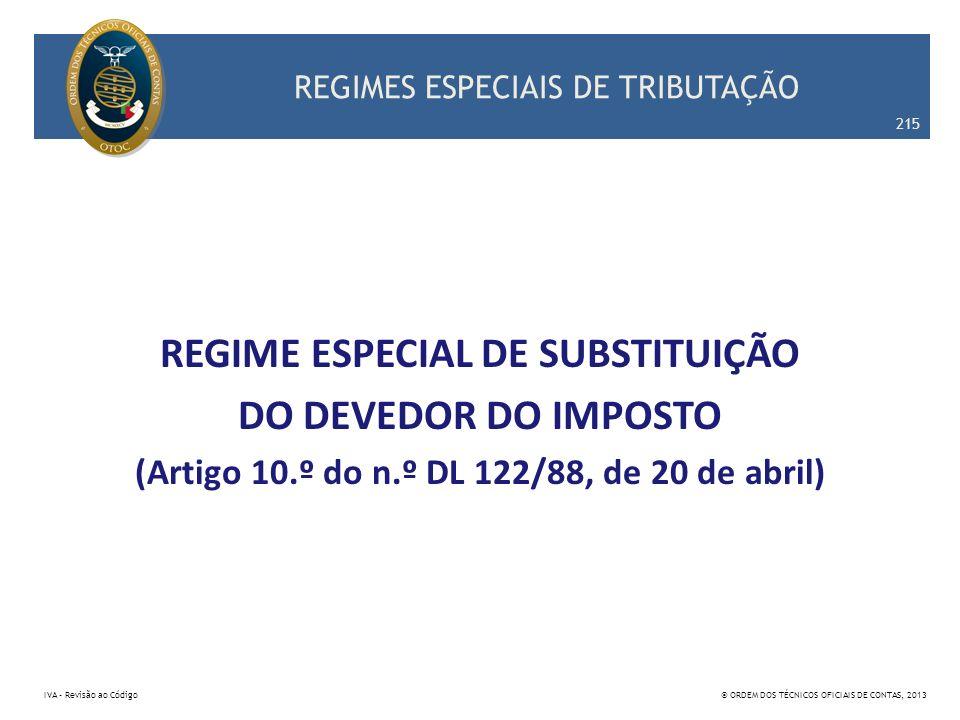 REGIMES ESPECIAIS DE TRIBUTAÇÃO REGIME ESPECIAL DE SUBSTITUIÇÃO DO DEVEDOR DO IMPOSTO (Artigo 10.º do n.º DL 122/88, de 20 de abril) 215 IVA – Revisão