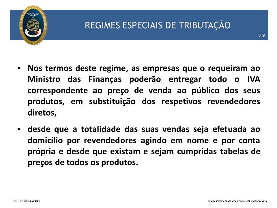 REGIMES ESPECIAIS DE TRIBUTAÇÃO Nos termos deste regime, as empresas que o requeiram ao Ministro das Finanças poderão entregar todo o IVA corresponden
