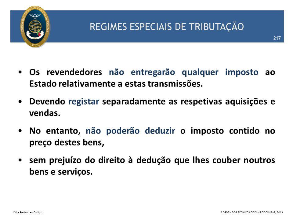 REGIMES ESPECIAIS DE TRIBUTAÇÃO Os revendedores não entregarão qualquer imposto ao Estado relativamente a estas transmissões. Devendo registar separad