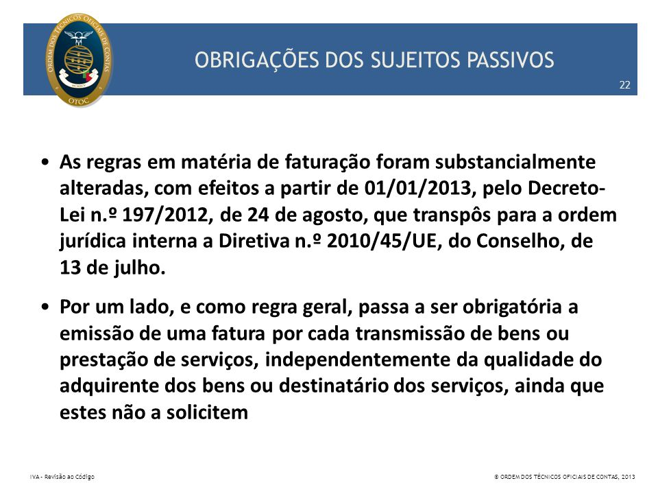 OBRIGAÇÕES DOS SUJEITOS PASSIVOS As regras em matéria de faturação foram substancialmente alteradas, com efeitos a partir de 01/01/2013, pelo Decreto-