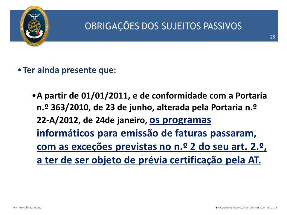 OBRIGAÇÕES DOS SUJEITOS PASSIVOS Ter ainda presente que: A partir de 01/01/2011, e de conformidade com a Portaria n.º 363/2010, de 23 de junho, altera