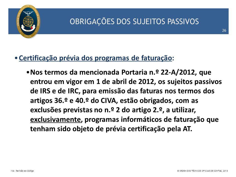 OBRIGAÇÕES DOS SUJEITOS PASSIVOS Certificação prévia dos programas de faturação: Nos termos da mencionada Portaria n.º 22-A/2012, que entrou em vigor