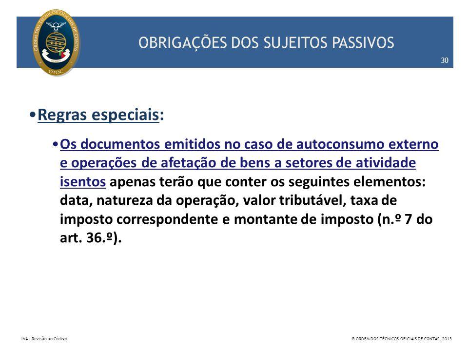 OBRIGAÇÕES DOS SUJEITOS PASSIVOS Regras especiais: Os documentos emitidos no caso de autoconsumo externo e operações de afetação de bens a setores de
