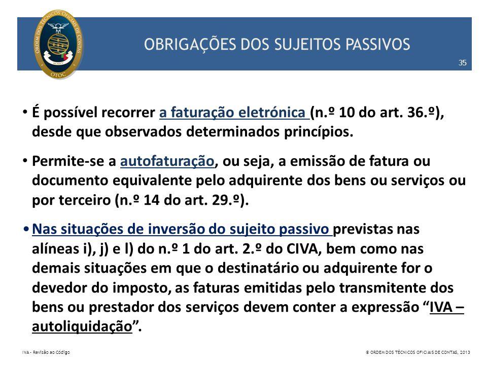 OBRIGAÇÕES DOS SUJEITOS PASSIVOS É possível recorrer a faturação eletrónica (n.º 10 do art. 36.º), desde que observados determinados princípios. Permi