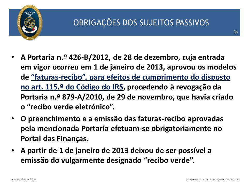 OBRIGAÇÕES DOS SUJEITOS PASSIVOS A Portaria n.º 426-B/2012, de 28 de dezembro, cuja entrada em vigor ocorreu em 1 de janeiro de 2013, aprovou os model